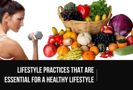Lifestyle Practices Essential For A Healthy Lifestyle