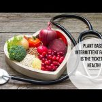 Plant Based Intermittent Fasting Is The Ticket To Health
