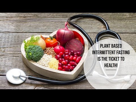 Plant Based Intermittent Fasting Is The Ticket To Health!