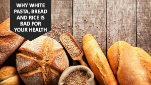 Why White Pasta Bread And Rice Is Bad For Your Health