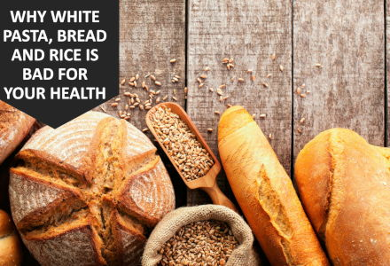 Why White Pasta, Bread And Rice Is Bad For Your Health