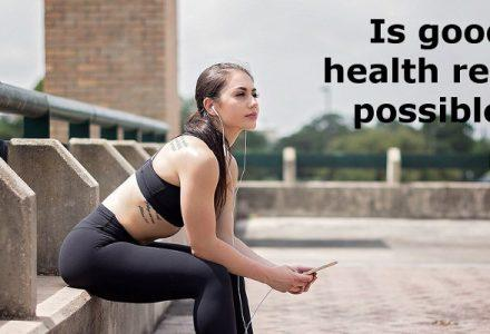 Is Good Health Really Possible?