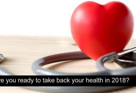 Are you ready to take back your health in 2018?